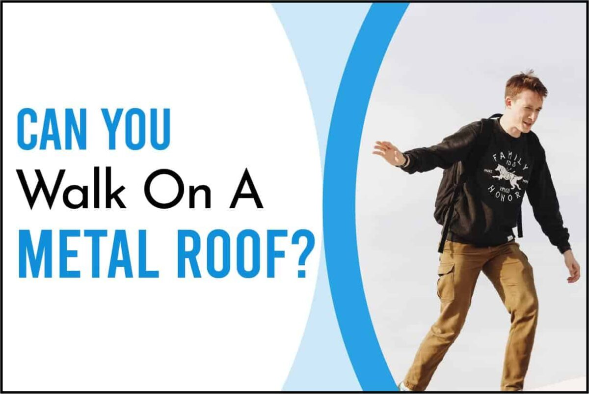Can You Walk On A Metal Roof