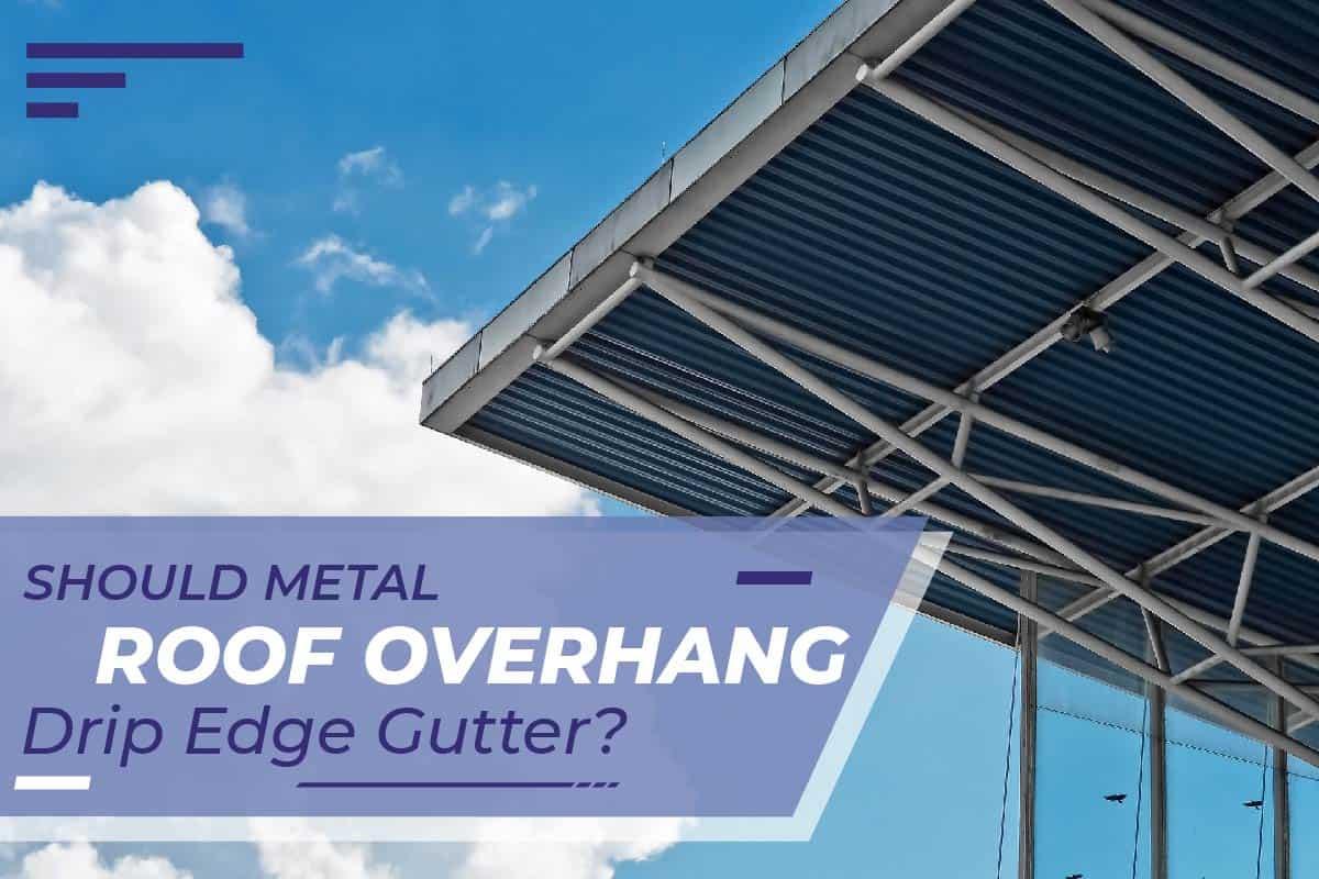Should Metal Roof Overhang Drip Edge Gutter